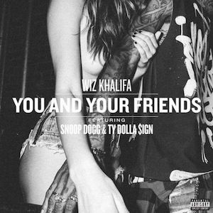 Wiz Khalifa - You and Your Friends (Feat. Snoop Dogg and Ty Dolla $ign)